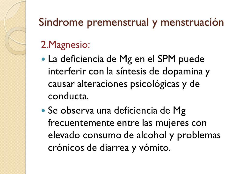 Síndrome premenstrual y menstruación La recomendación dietética de Mg es de 280mg /d que se alcanzan con facilidad a través del consumo de una dieta adecuada.