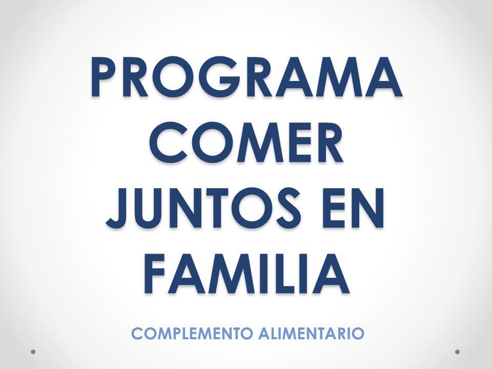 PROGRAMA COMER JUNTOS EN FAMILIA COMPLEMENTO ALIMENTARIO
