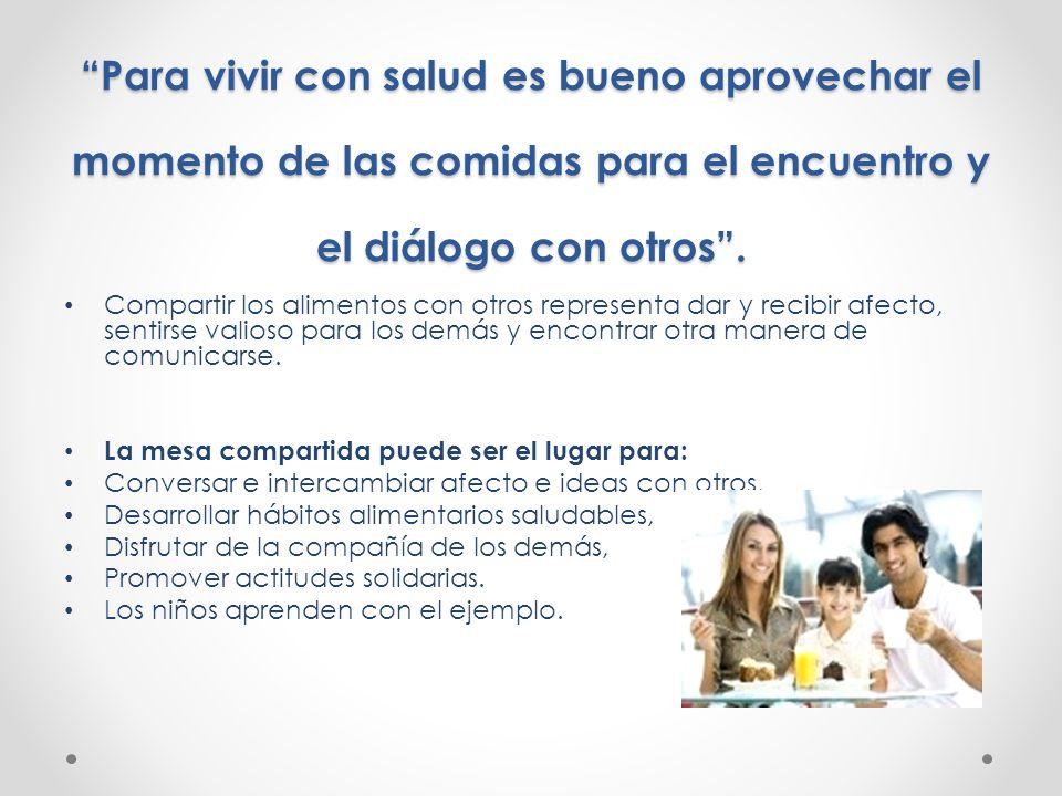Para vivir con salud es bueno aprovechar el momento de las comidas para el encuentro y el diálogo con otros. Compartir los alimentos con otros represe