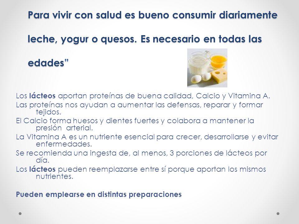 Para vivir con salud es bueno consumir diariamente leche, yogur o quesos. Es necesario en todas las edades Para vivir con salud es bueno consumir diar
