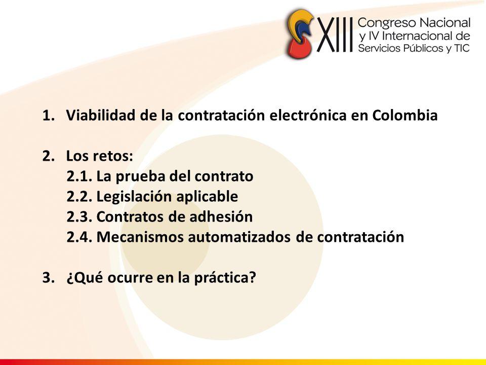 1.Viabilidad de la contratación electrónica en Colombia 2.Los retos: 2.1. La prueba del contrato 2.2. Legislación aplicable 2.3. Contratos de adhesión
