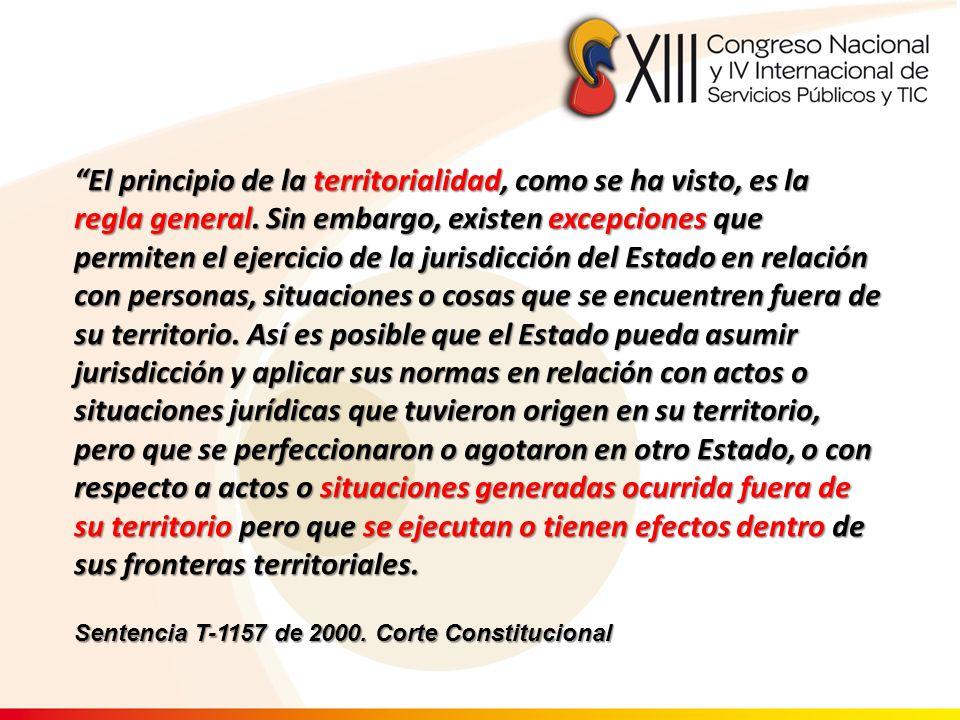 El principio de la territorialidad, como se ha visto, es la regla general. Sin embargo, existen excepciones que permiten el ejercicio de la jurisdicci