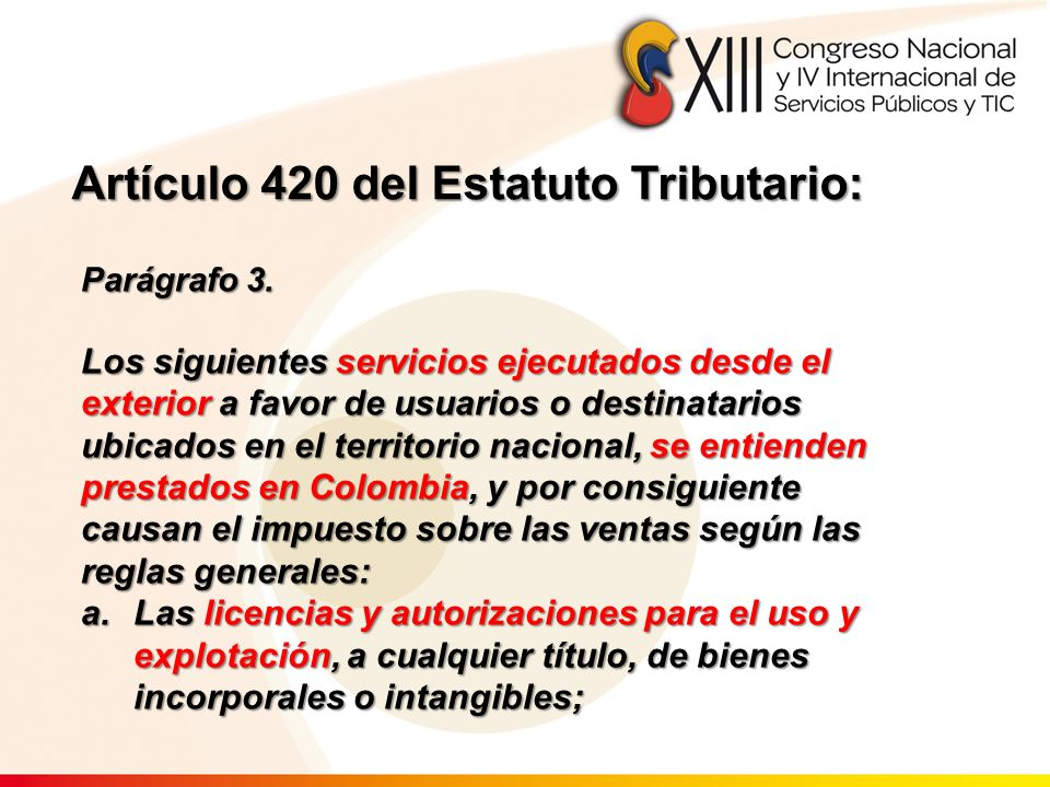 Artículo 420 del Estatuto Tributario: Parágrafo 3. Los siguientes servicios ejecutados desde el exterior a favor de usuarios o destinatarios ubicados