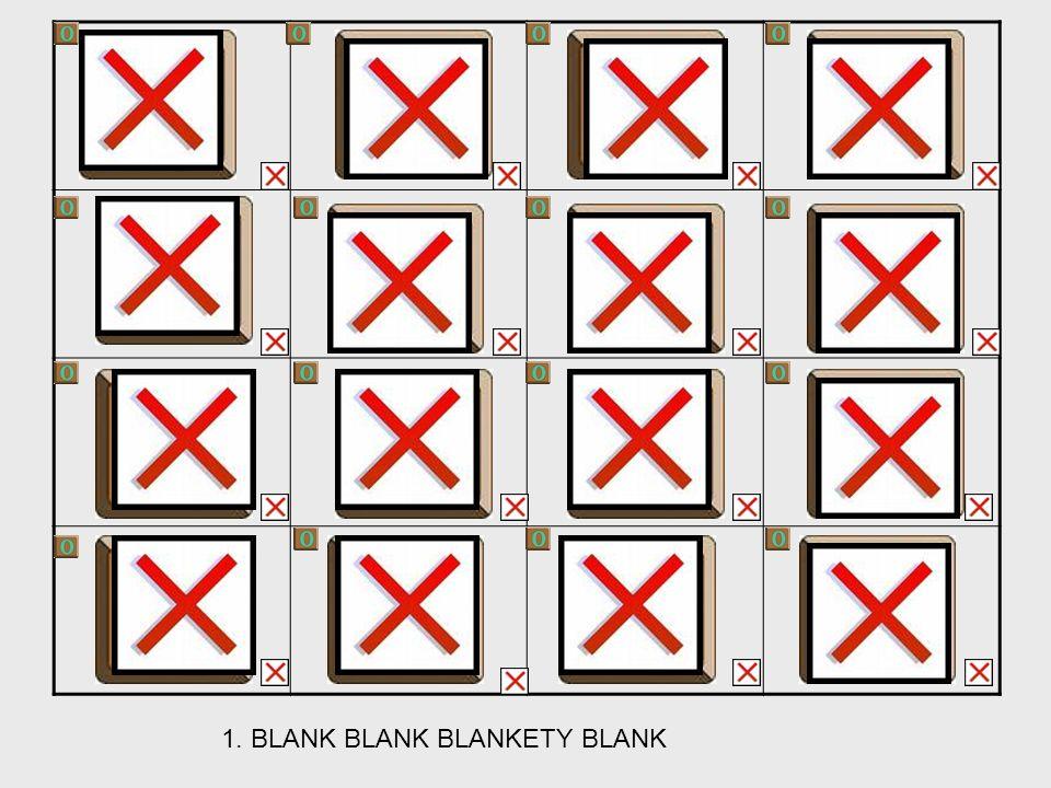 1. BLANK BLANK BLANKETY BLANK