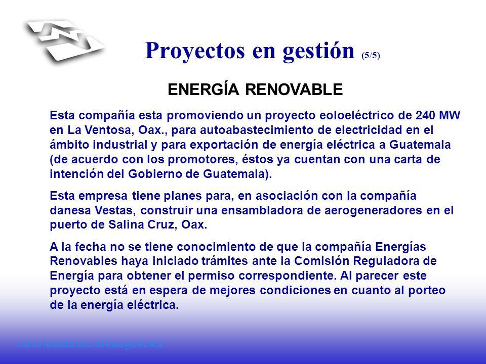 Curso Introductorio de Energía Eólica Proyectos en gestión (5/5) ENERGÍA RENOVABLE Esta compañía esta promoviendo un proyecto eoloeléctrico de 240 MW