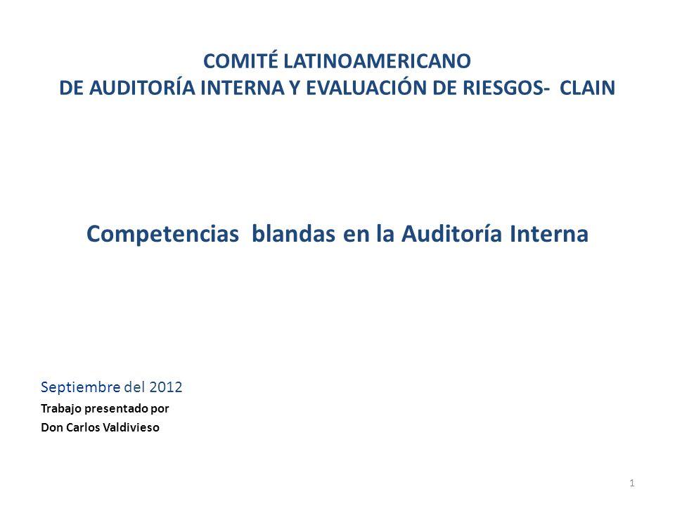 1 COMITÉ LATINOAMERICANO DE AUDITORÍA INTERNA Y EVALUACIÓN DE RIESGOS- CLAIN Competencias blandas en la Auditoría Interna Septiembre del 2012 Trabajo