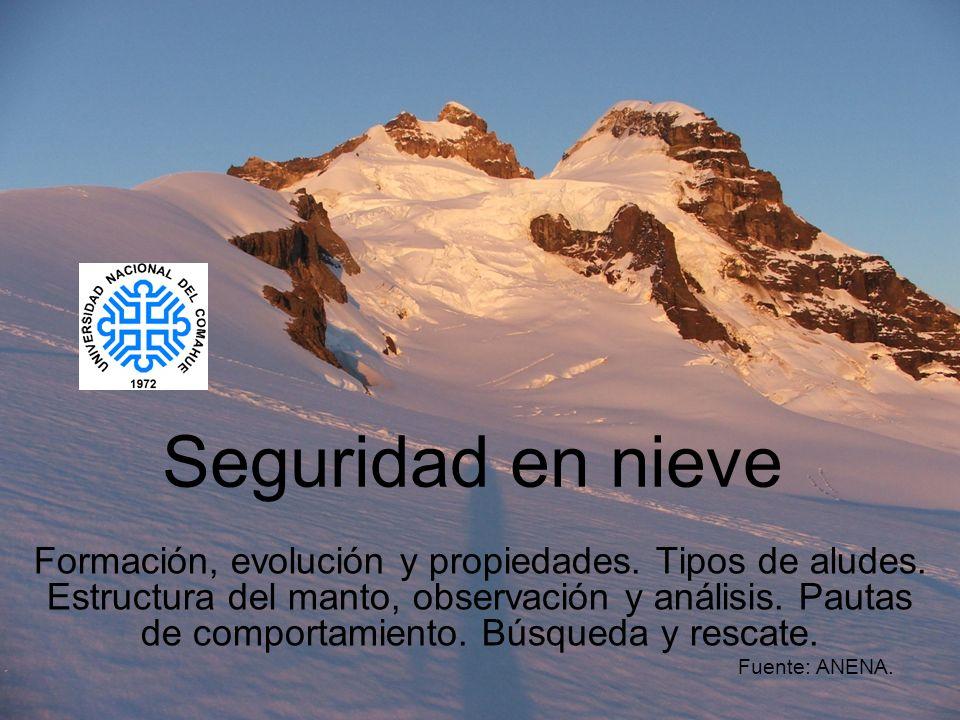 Seguridad en nieve Formación, evolución y propiedades. Tipos de aludes. Estructura del manto, observación y análisis. Pautas de comportamiento. Búsque