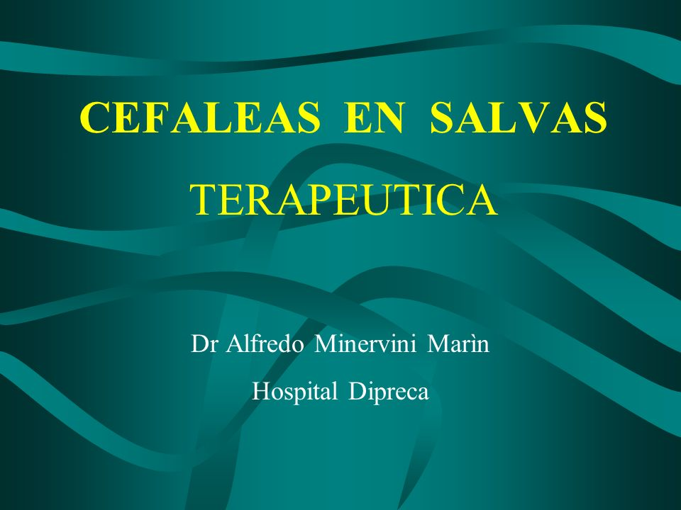 CEFALEAS EN SALVAS TERAPEUTICA Dr Alfredo Minervini Marìn Hospital Dipreca