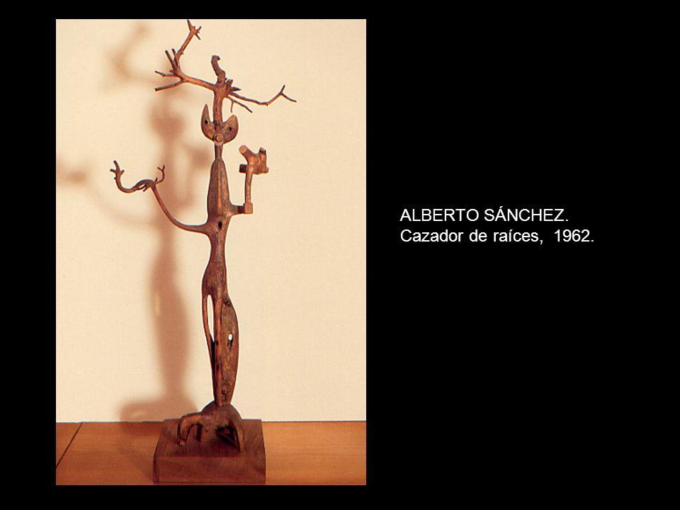 ALBERTO SÁNCHEZ. Cazador de raíces, 1962.