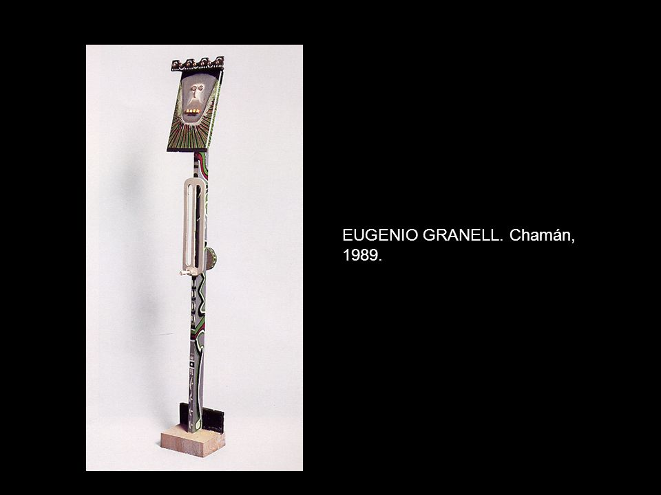 EUGENIO GRANELL. Chamán, 1989.