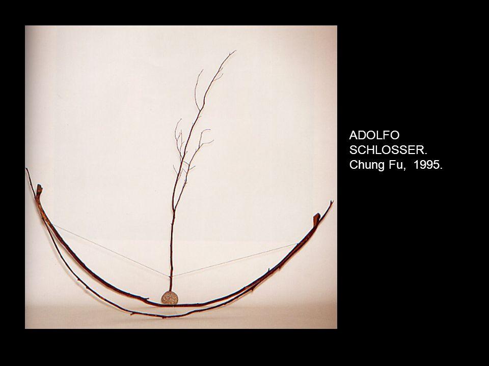 ADOLFO SCHLOSSER. Chung Fu, 1995.