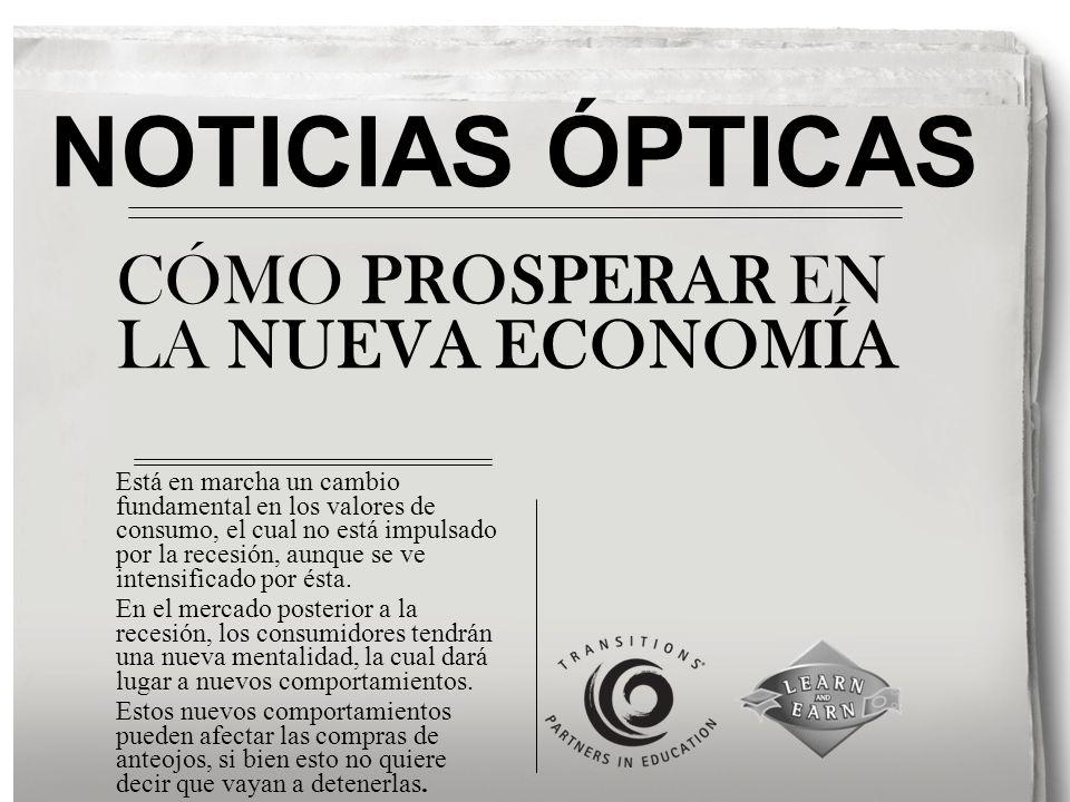 NOTICIAS ÓPTICAS CÓMO PROSPERAR EN LA NUEVA ECONOMÍA Está en marcha un cambio fundamental en los valores de consumo, el cual no está impulsado por la recesión, aunque se ve intensificado por ésta.