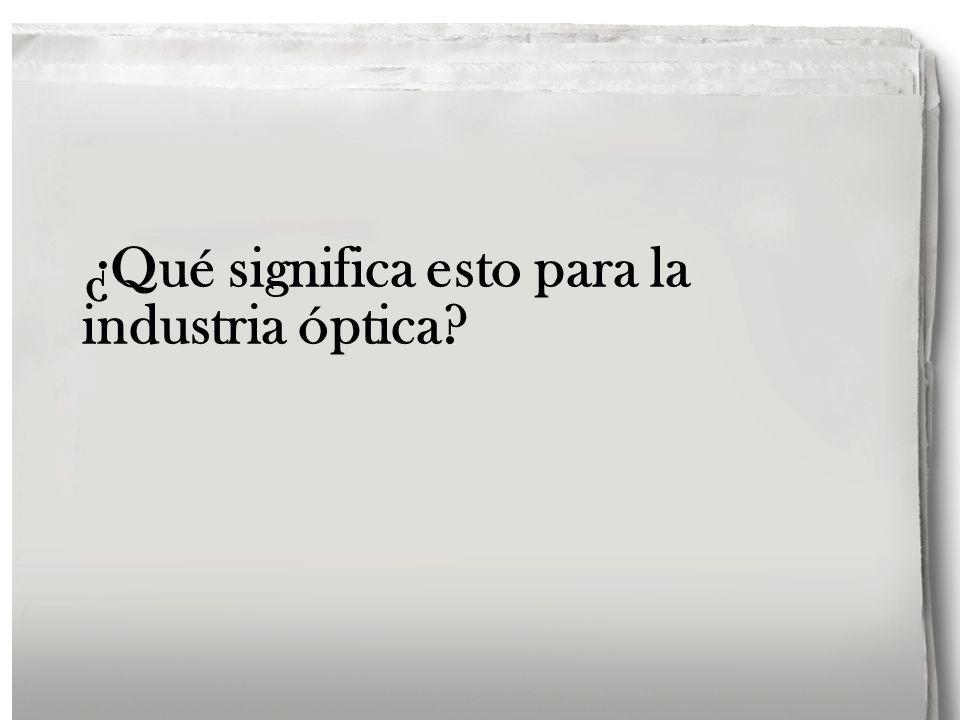 ¿Qué significa esto para la industria óptica?