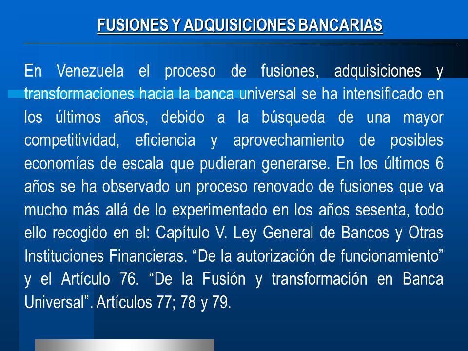FUSIONES Y ADQUISICIONES BANCARIAS En Venezuela el proceso de fusiones, adquisiciones y transformaciones hacia la banca universal se ha intensificado