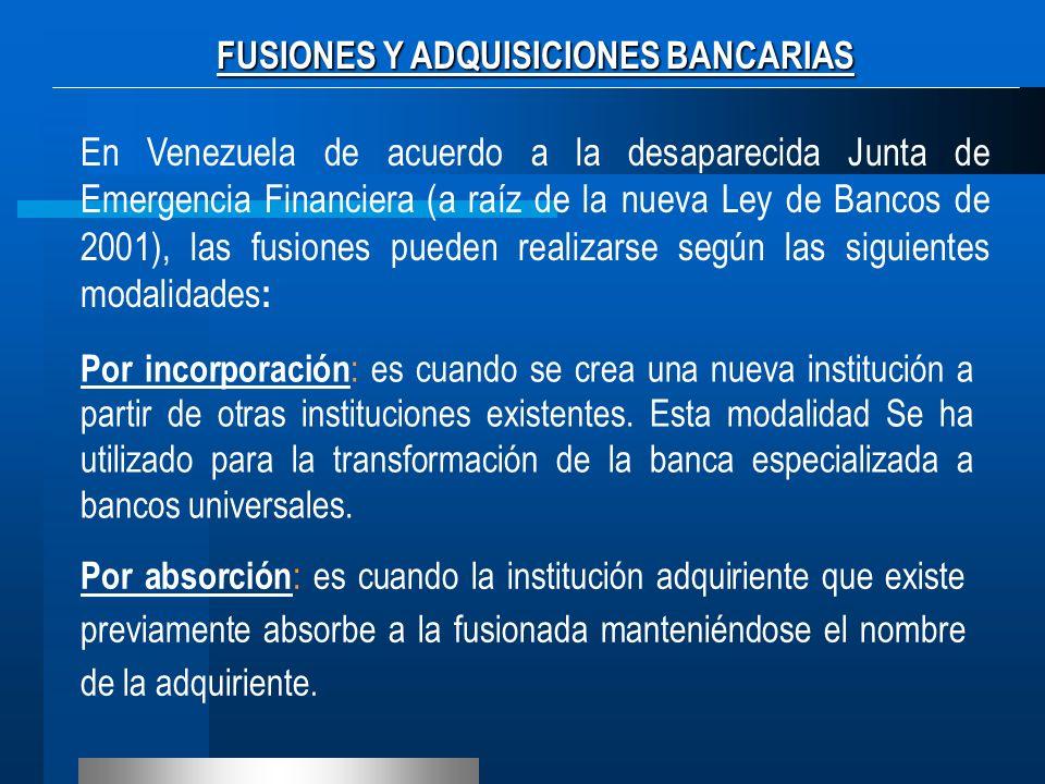 En Venezuela de acuerdo a la desaparecida Junta de Emergencia Financiera (a raíz de la nueva Ley de Bancos de 2001), las fusiones pueden realizarse se