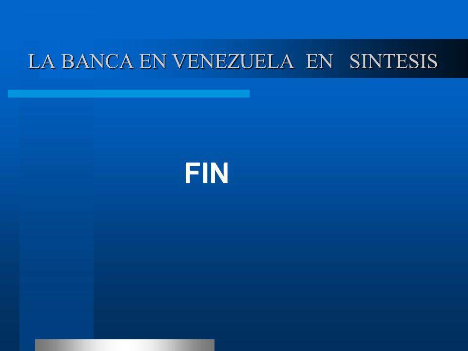 LA BANCA EN VENEZUELA EN SINTESIS LA BANCA EN VENEZUELA EN SINTESIS FIN