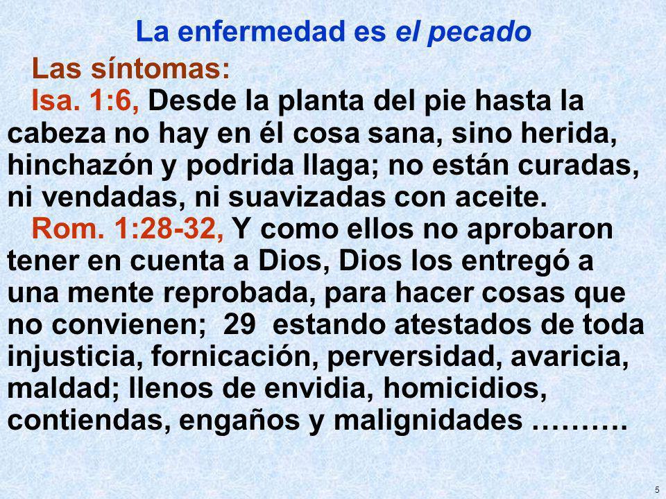 5 La enfermedad es el pecado Las síntomas: Isa. 1:6, Desde la planta del pie hasta la cabeza no hay en él cosa sana, sino herida, hinchazón y podrida