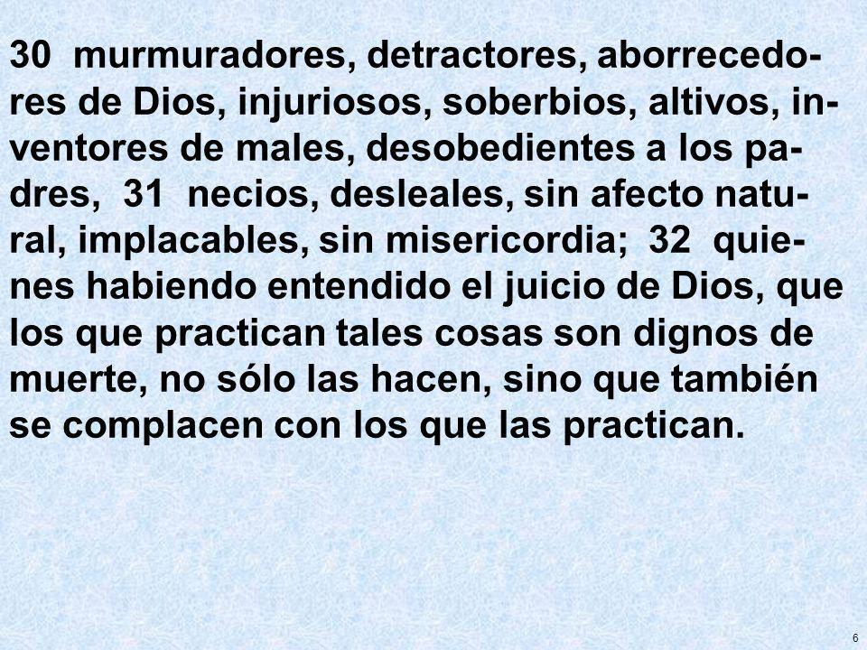 6 30 murmuradores, detractores, aborrecedo- res de Dios, injuriosos, soberbios, altivos, in- ventores de males, desobedientes a los pa- dres, 31 necio