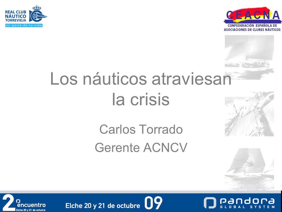 Los náuticos atraviesan la crisis Carlos Torrado Gerente ACNCV