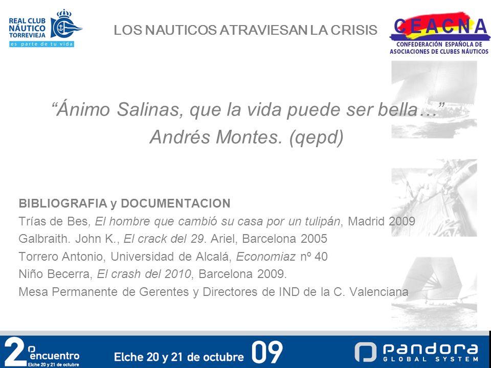 LOS NAUTICOS ATRAVIESAN LA CRISIS Ánimo Salinas, que la vida puede ser bella… Andrés Montes.
