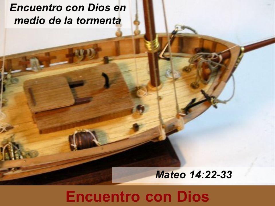 Encuentro con Dios 22 En seguida Jesús hizo a sus discípulos entrar en la barca e ir delante de él a la otra ribera, entre tanto que él despedía a la multitud.