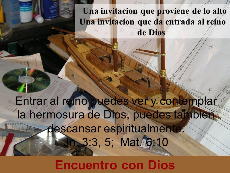 Encuentro con Dios Una invitacion que proviene de lo alto Una invitacion que da entrada al reino de Dios Entrar al reino puedes ver y contemplar la he