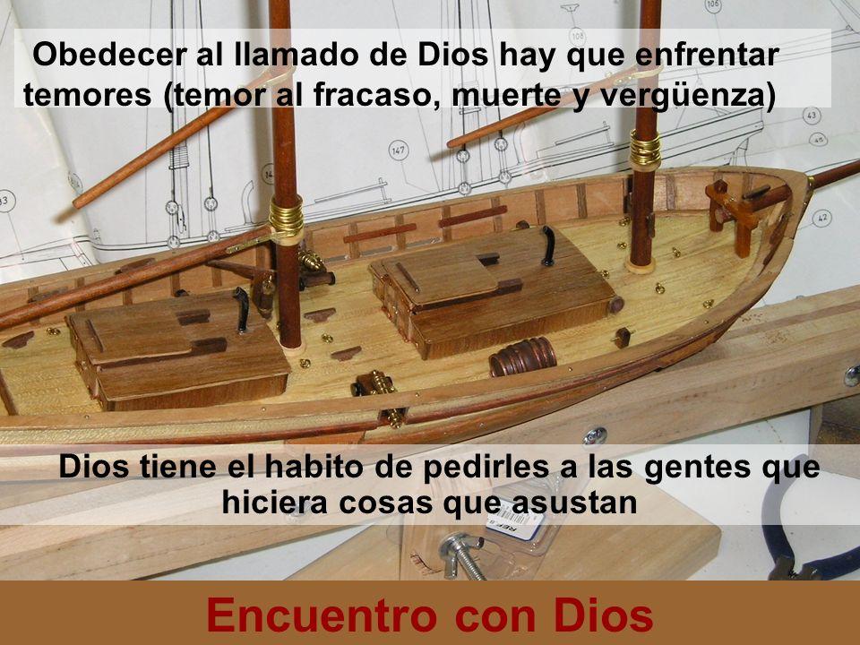 Encuentro con Dios Obedecer al llamado de Dios hay que enfrentar temores (temor al fracaso, muerte y vergüenza) Dios tiene el habito de pedirles a las