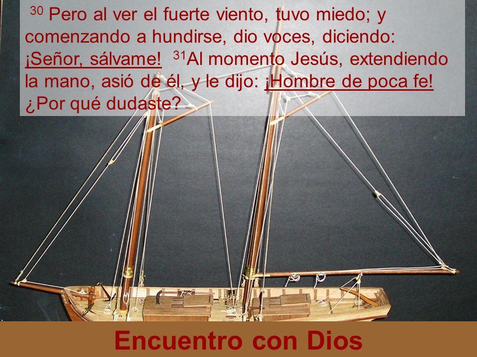 Encuentro con Dios 32 Y cuando ellos subieron en la barca, se calmó el viento.