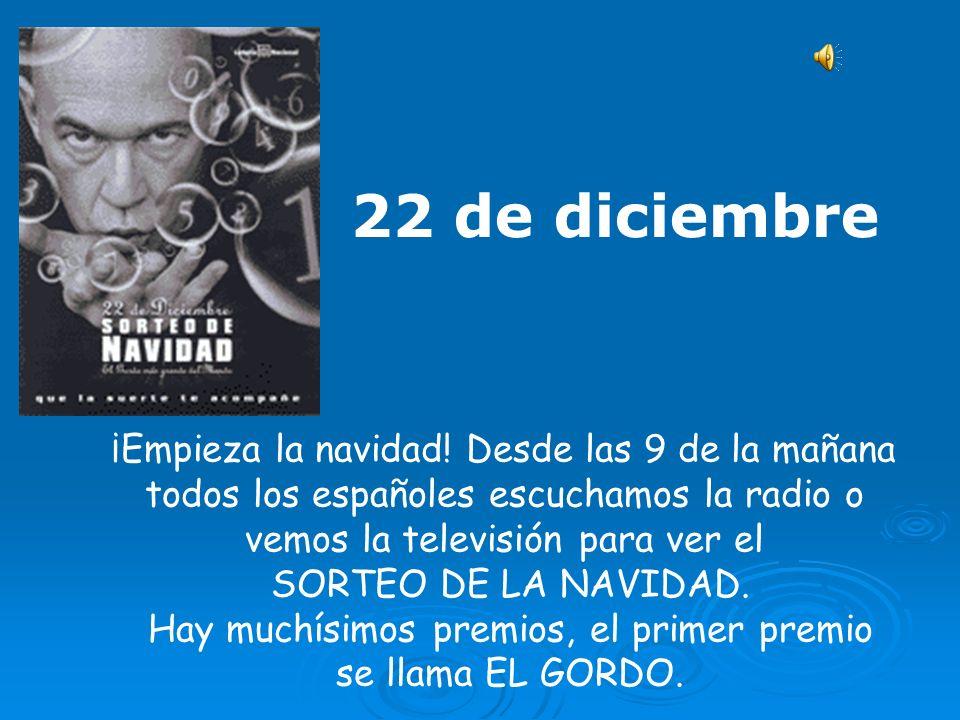 22 de diciembre ¡Empieza la navidad! Desde las 9 de la mañana todos los españoles escuchamos la radio o vemos la televisión para ver el SORTEO DE LA N