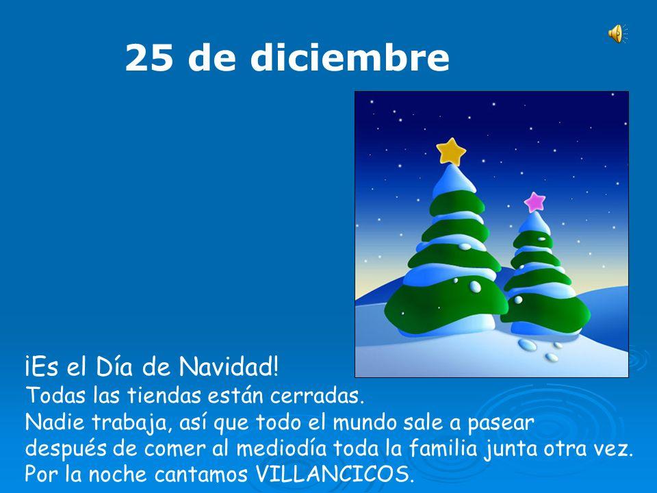 25 de diciembre ¡Es el Día de Navidad! Todas las tiendas están cerradas. Nadie trabaja, así que todo el mundo sale a pasear después de comer al mediod