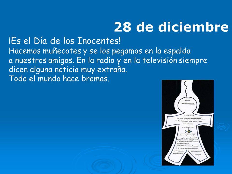 28 de diciembre ¡Es el Día de los Inocentes! Hacemos muñecotes y se los pegamos en la espalda a nuestros amigos. En la radio y en la televisión siempr