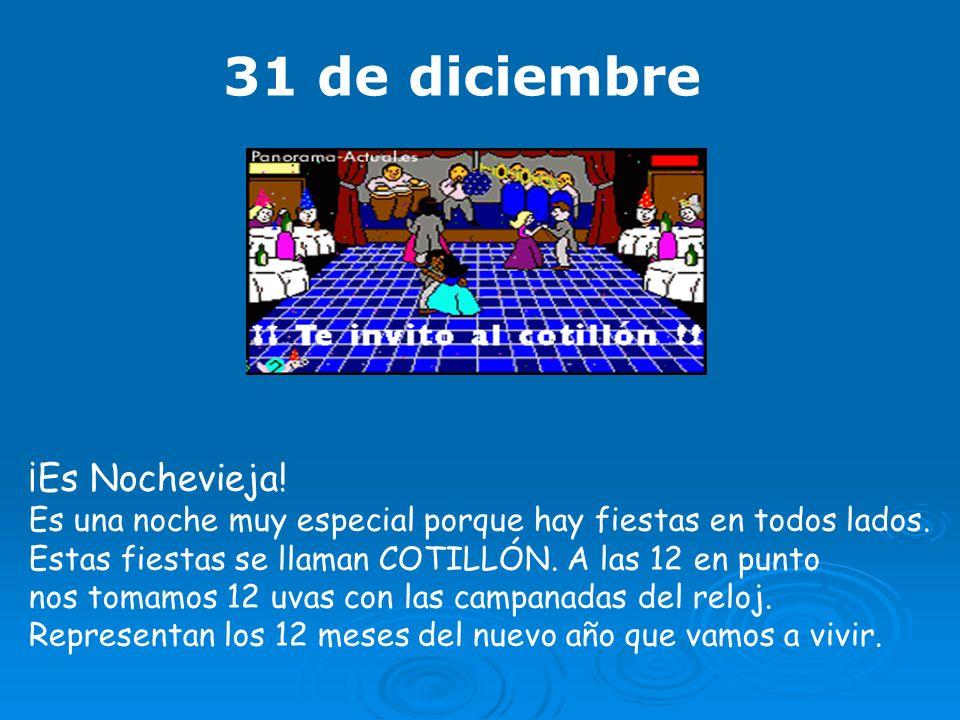 31 de diciembre ¡Es Nochevieja! Es una noche muy especial porque hay fiestas en todos lados. Estas fiestas se llaman COTILLÓN. A las 12 en punto nos t