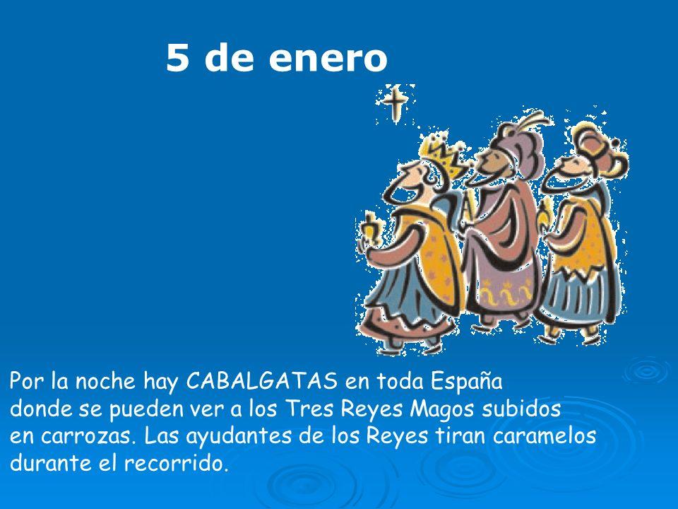 5 de enero Por la noche hay CABALGATAS en toda España donde se pueden ver a los Tres Reyes Magos subidos en carrozas. Las ayudantes de los Reyes tiran