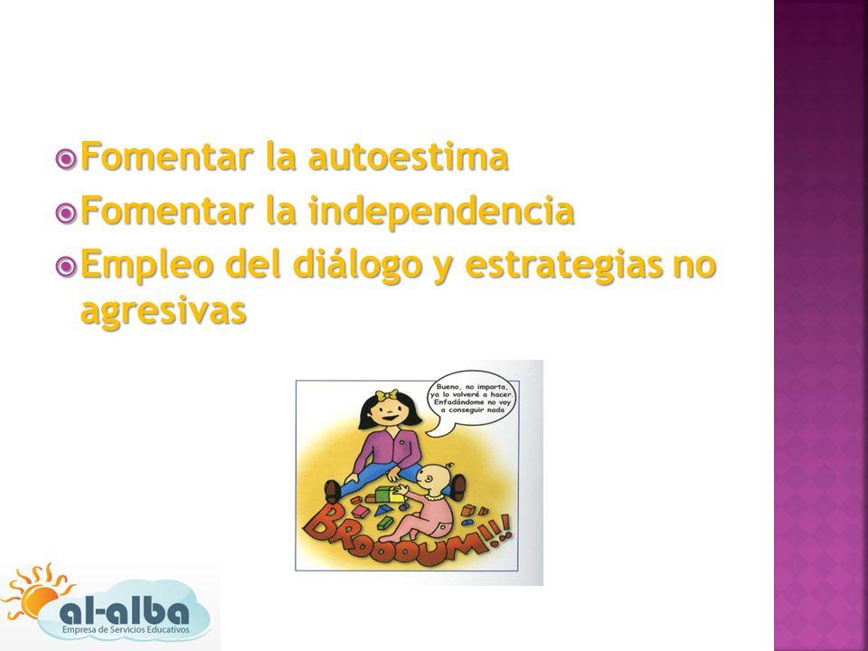 Fomentar la autoestima Fomentar la autoestima Fomentar la independencia Fomentar la independencia Empleo del diálogo y estrategias no agresivas Empleo