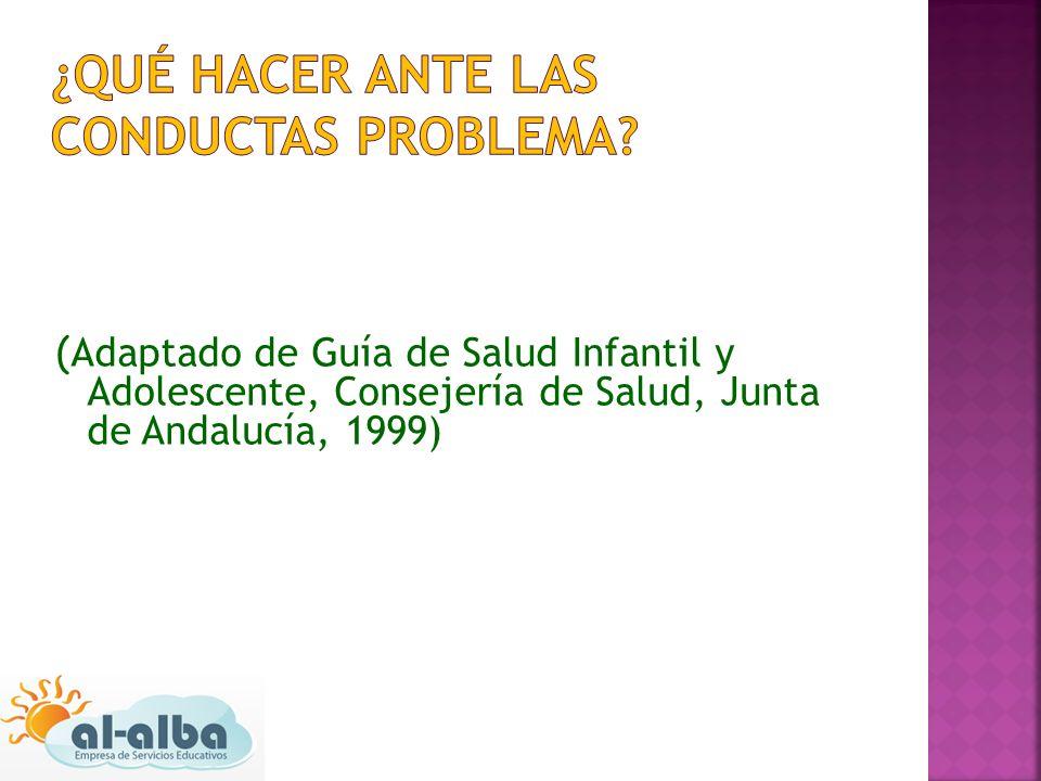 ( Adaptado de Guía de Salud Infantil y Adolescente, Consejería de Salud, Junta de Andalucía, 1999)