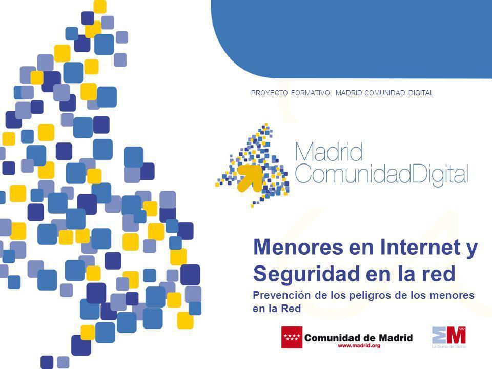 PROYECTO FORMATIVO: MADRID COMUNIDAD DIGITAL Menores en Internet y Seguridad en la red Prevención de los peligros de los menores en la Red