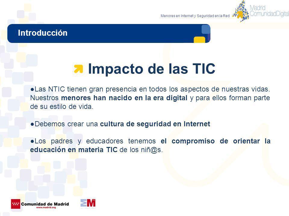 Introducción Menores en Internet y Seguridad en la Red Impacto de las TIC Las NTIC tienen gran presencia en todos los aspectos de nuestras vidas. Nues