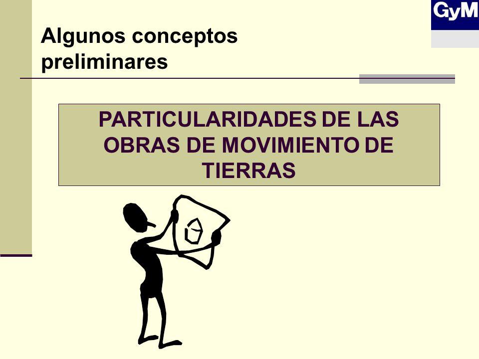 PARTICULARIDADES DE LAS OBRAS DE MOVIMIENTO DE TIERRAS Algunos conceptos preliminares