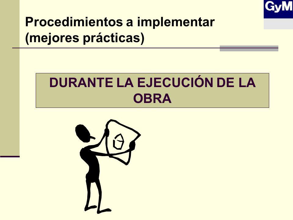 DURANTE LA EJECUCIÓN DE LA OBRA Procedimientos a implementar (mejores prácticas)