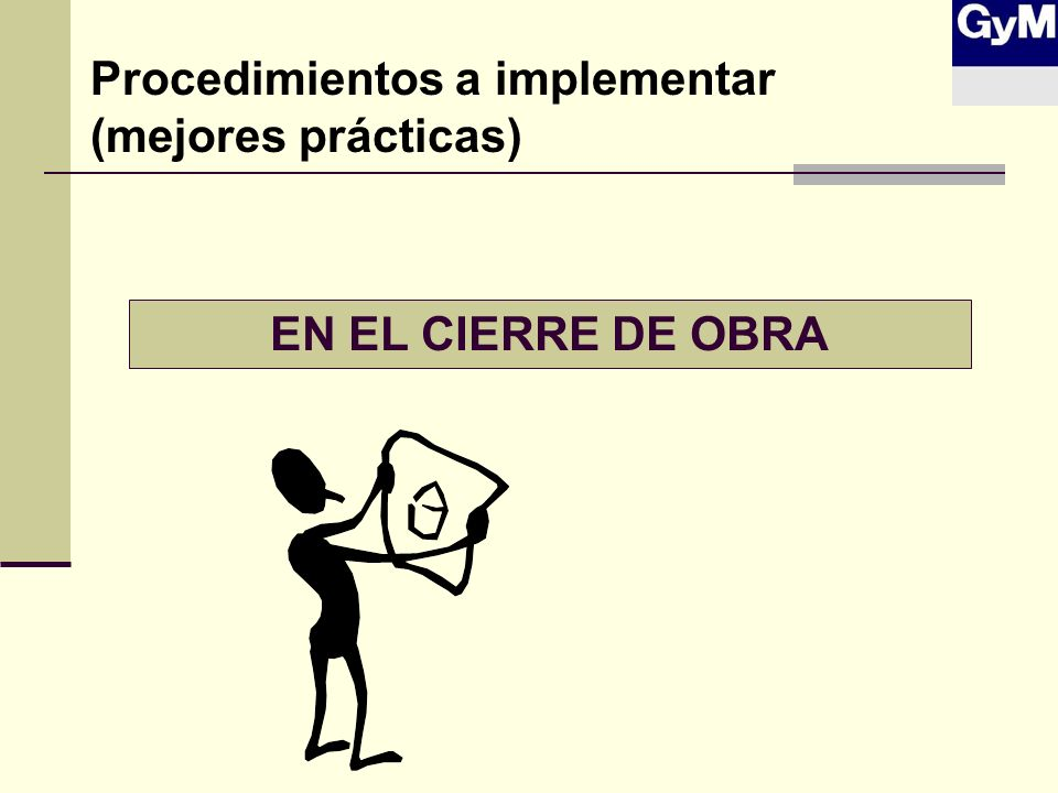 EN EL CIERRE DE OBRA Procedimientos a implementar (mejores prácticas)
