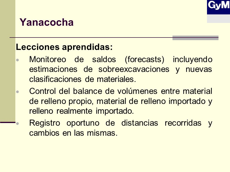 Yanacocha Lecciones aprendidas: Monitoreo de saldos (forecasts) incluyendo estimaciones de sobreexcavaciones y nuevas clasificaciones de materiales. C