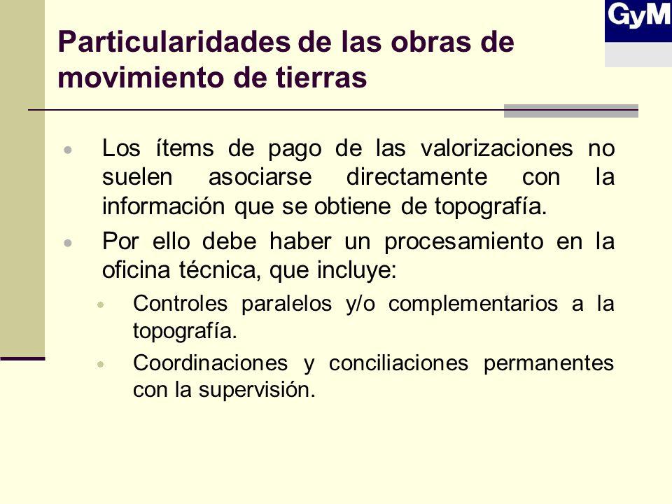 Particularidades de las obras de movimiento de tierras Los ítems de pago de las valorizaciones no suelen asociarse directamente con la información que