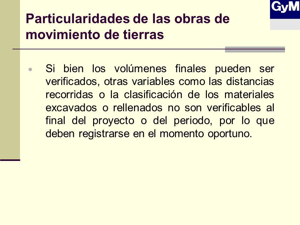 Particularidades de las obras de movimiento de tierras Si bien los volúmenes finales pueden ser verificados, otras variables como las distancias recor