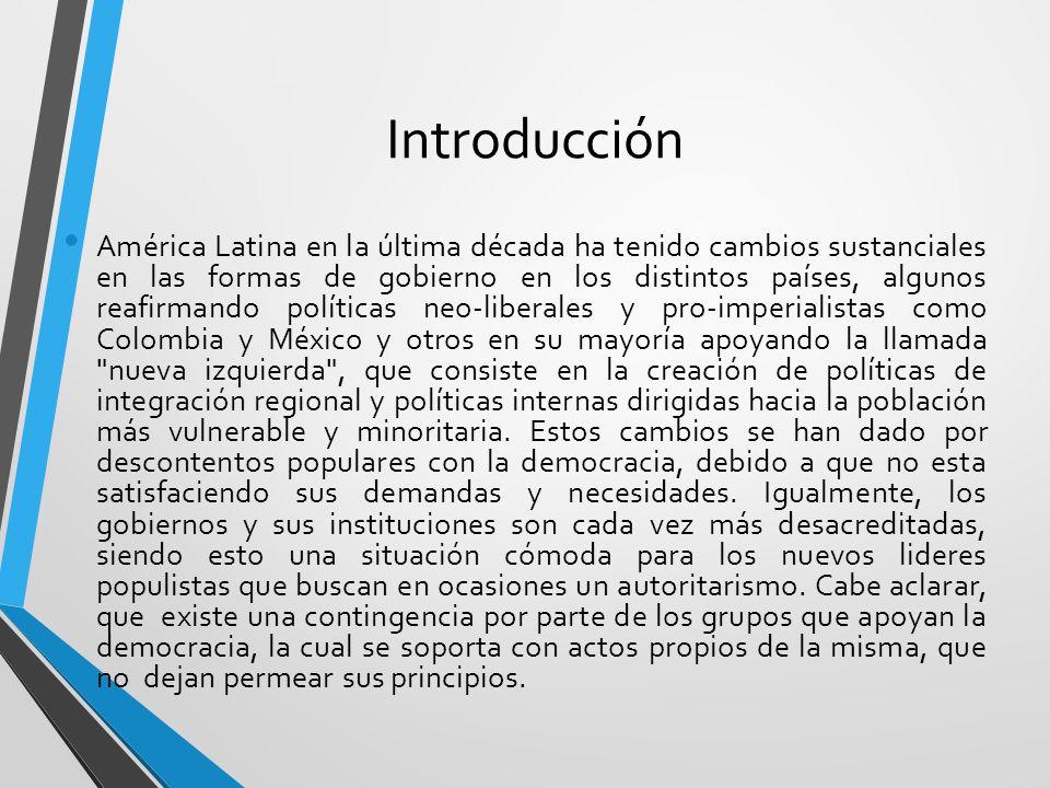 Introducción América Latina en la última década ha tenido cambios sustanciales en las formas de gobierno en los distintos países, algunos reafirmando