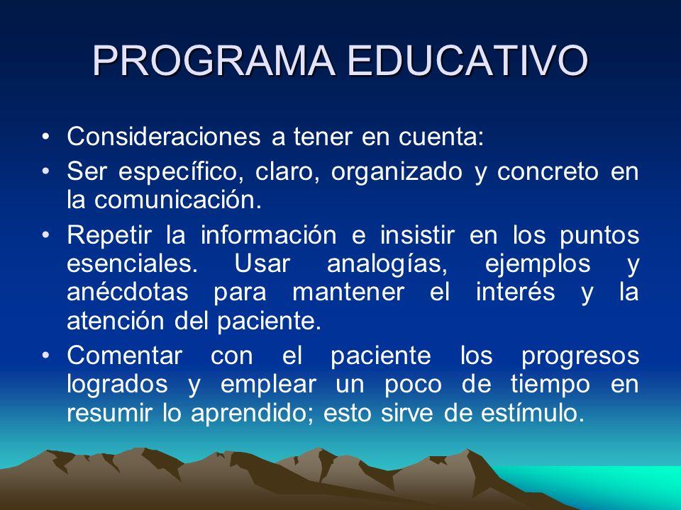 PROGRAMA EDUCATIVO Consideraciones a tener en cuenta: Ser específico, claro, organizado y concreto en la comunicación. Repetir la información e insist
