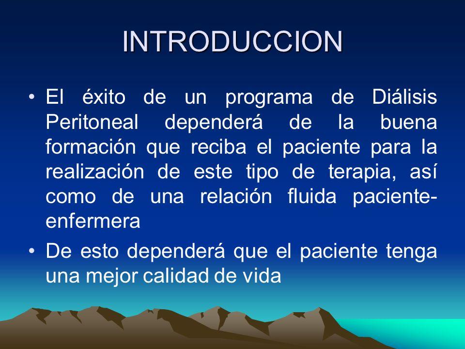 INTRODUCCION El éxito de un programa de Diálisis Peritoneal dependerá de la buena formación que reciba el paciente para la realización de este tipo de