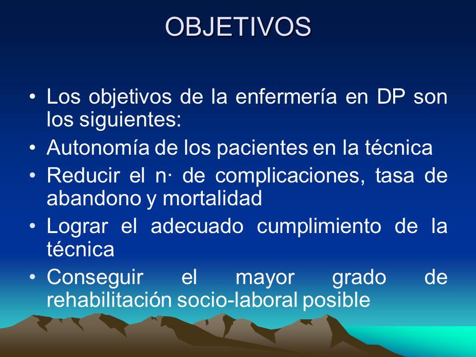 OBJETIVOS Los objetivos de la enfermería en DP son los siguientes: Autonomía de los pacientes en la técnica Reducir el n· de complicaciones, tasa de a