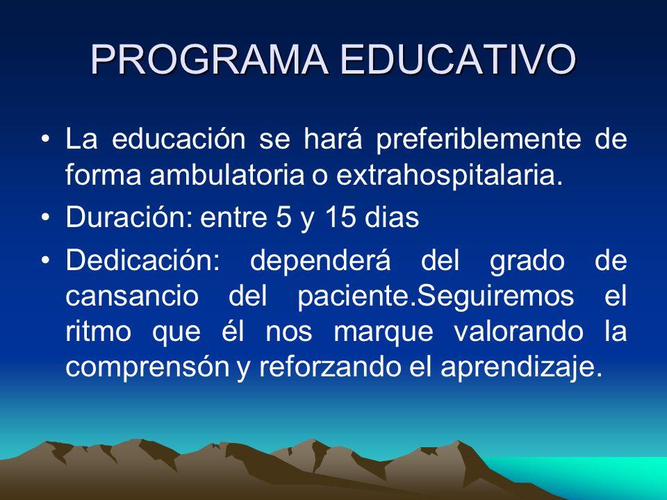 PROGRAMA EDUCATIVO La educación se hará preferiblemente de forma ambulatoria o extrahospitalaria. Duración: entre 5 y 15 dias Dedicación: dependerá de
