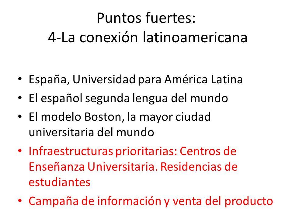 Puntos fuertes: 4-La conexión latinoamericana España, Universidad para América Latina El español segunda lengua del mundo El modelo Boston, la mayor c