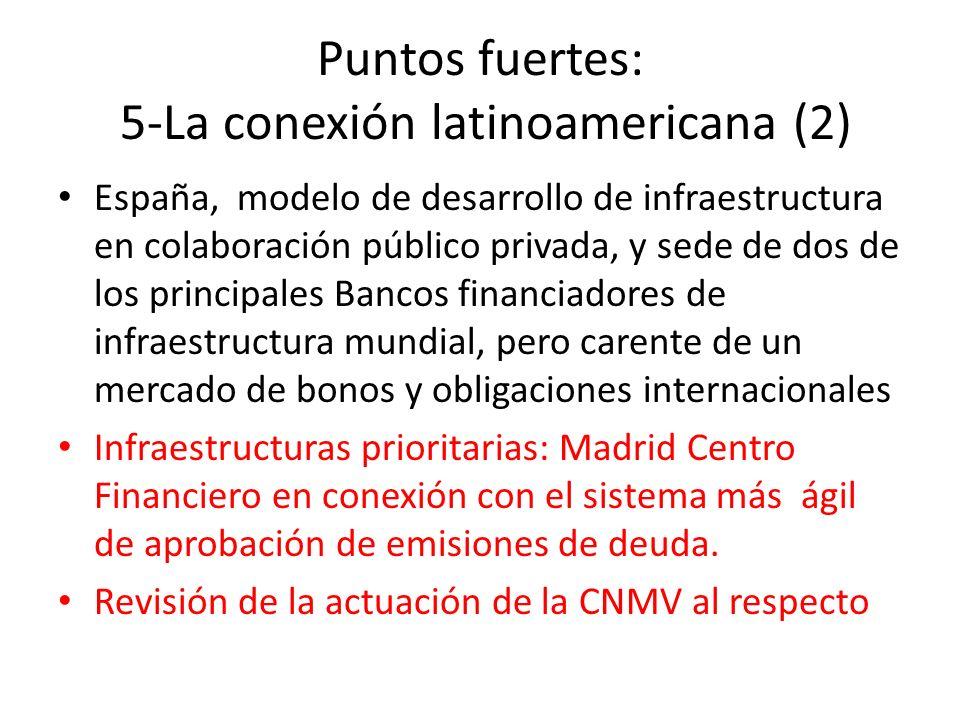 Puntos fuertes: 5-La conexión latinoamericana (2) España, modelo de desarrollo de infraestructura en colaboración público privada, y sede de dos de lo